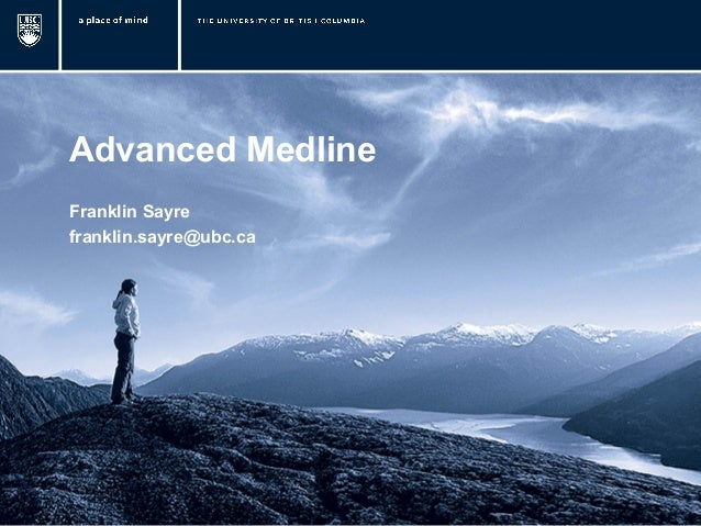 Advanced Medline Franklin Sayre franklin.sayre@ubc.ca