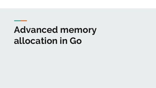 Advanced memory allocation in Go