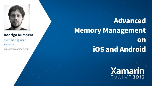 Rodrigo KumperaRuntime EngineerXamarinkumpera@xamarin.comAdvancedMemory ManagementoniOS and Android