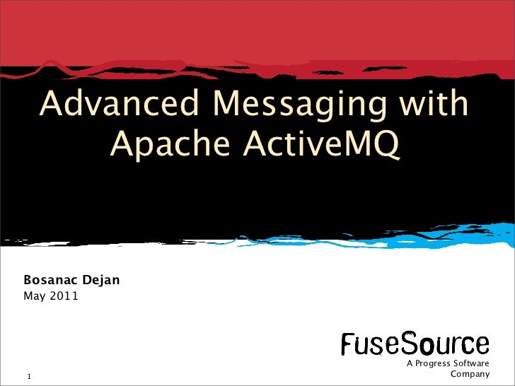 Advanced Messaging with       Apache ActiveMQBosanac DejanMay 2011                                                        ...