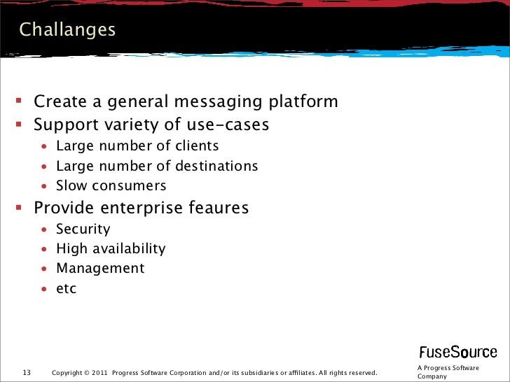 Challanges Create a general messaging platform Support variety of use-cases     • Large number of clients     • Large nu...