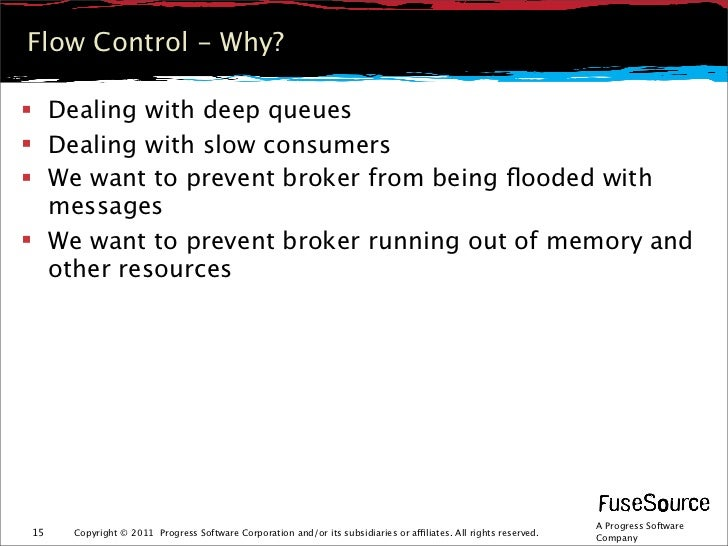 Flow Control - Why? Dealing with deep queues Dealing with slow consumers We want to prevent broker from being flooded wi...