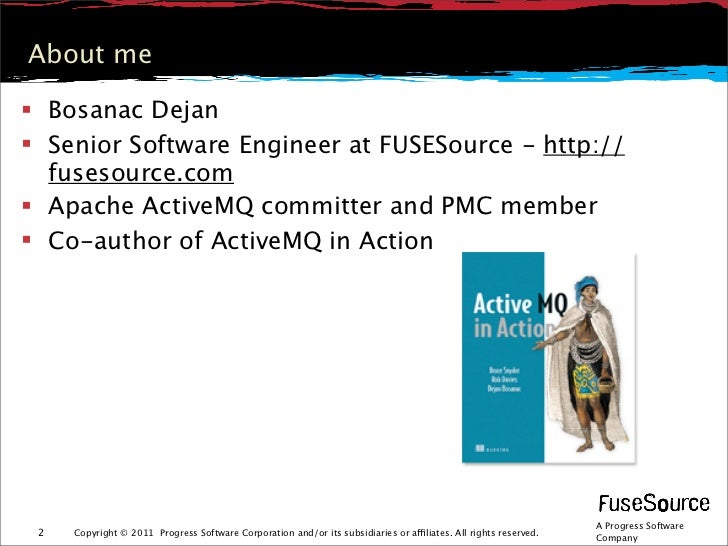 About me Bosanac Dejan Senior Software Engineer at FUSESource - http://  fusesource.com Apache ActiveMQ committer and P...