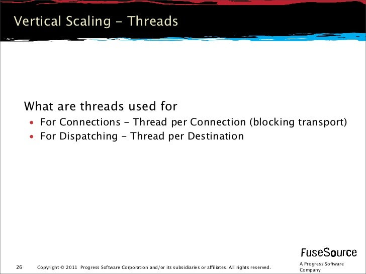 Vertical Scaling - Threads     What are threads used for     • For Connections - Thread per Connection (blocking transport...
