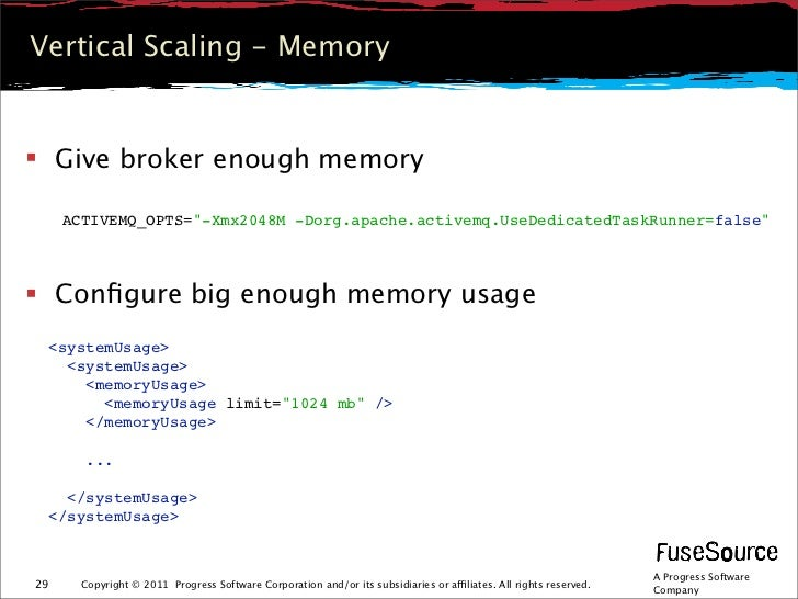 "Vertical Scaling - Memory Give broker enough memory     ACTIVEMQ_OPTS=""-Xmx2048M -Dorg.apache.activemq.UseDedicatedTaskRu..."