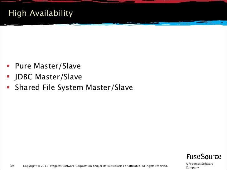 High Availability Pure Master/Slave JDBC Master/Slave Shared File System Master/Slave                                  ...