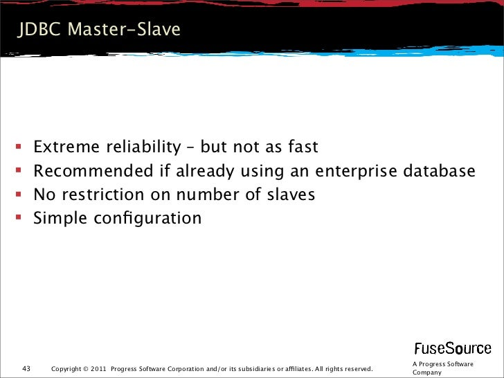 JDBC Master-Slave    Extreme reliability – but not as fast    Recommended if already using an enterprise database    No...