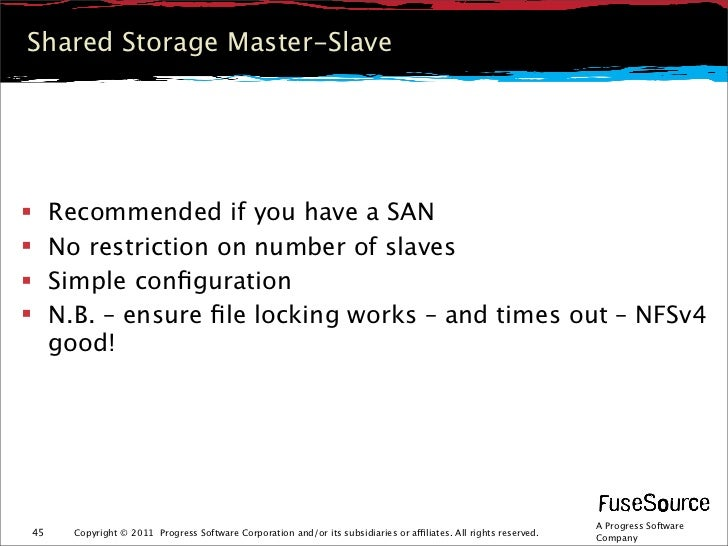 Shared Storage Master-Slave    Recommended if you have a SAN    No restriction on number of slaves    Simple configurati...