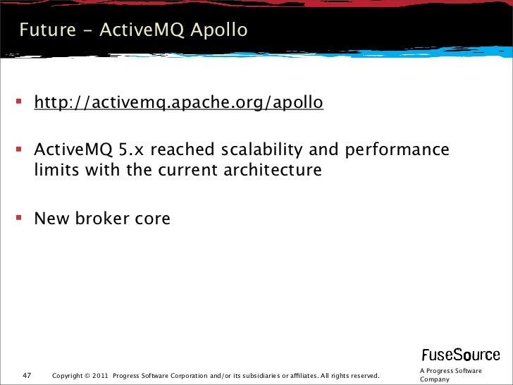 Future - ActiveMQ Apollo http://activemq.apache.org/apollo ActiveMQ 5.x reached scalability and performance  limits with...