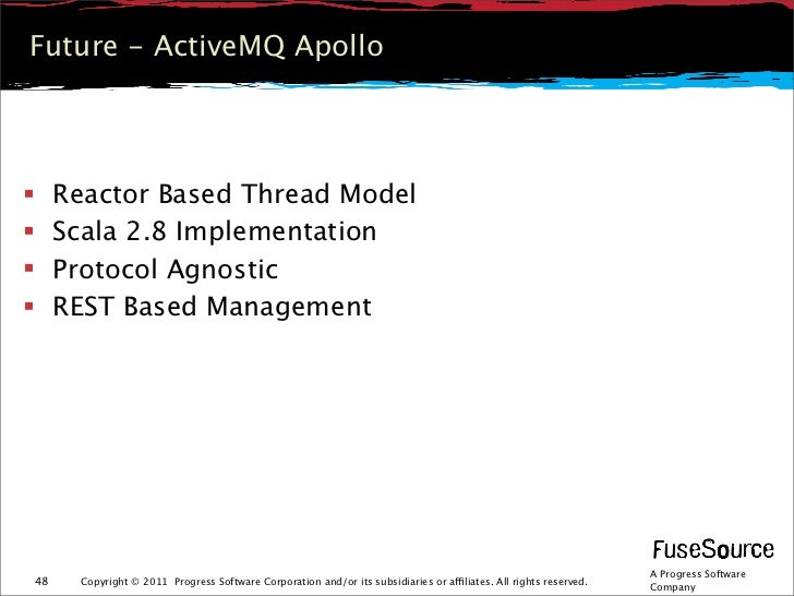 Future - ActiveMQ Apollo    Reactor Based Thread Model    Scala 2.8 Implementation    Protocol Agnostic    REST Based ...
