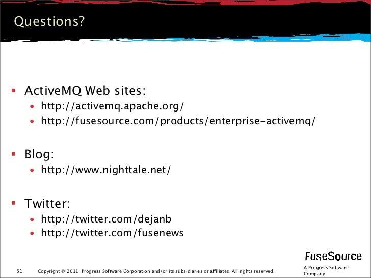 Questions? ActiveMQ Web sites:     • http://activemq.apache.org/     • http://fusesource.com/products/enterprise-activemq...