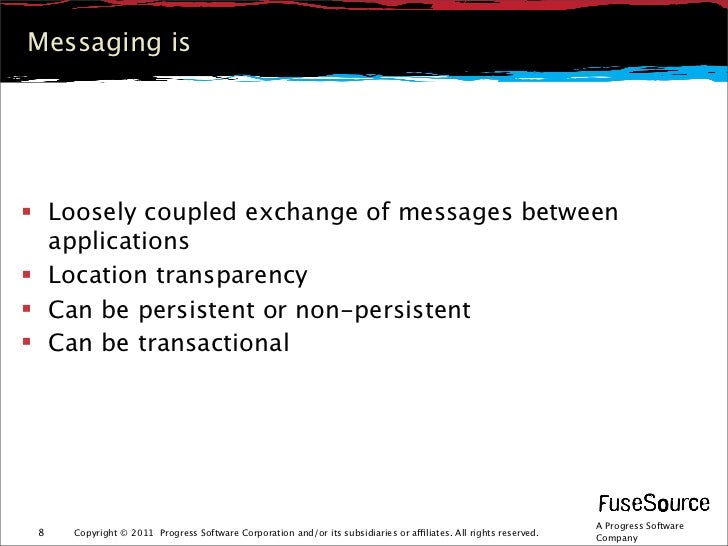 Messaging is Loosely coupled exchange of messages between  applications Location transparency Can be persistent or non-...