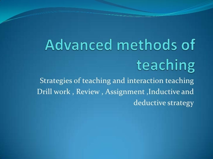 Advanced methods of teaching <br />Strategies of teaching and interaction teaching<br />Drill work , Review , Assignment ,...