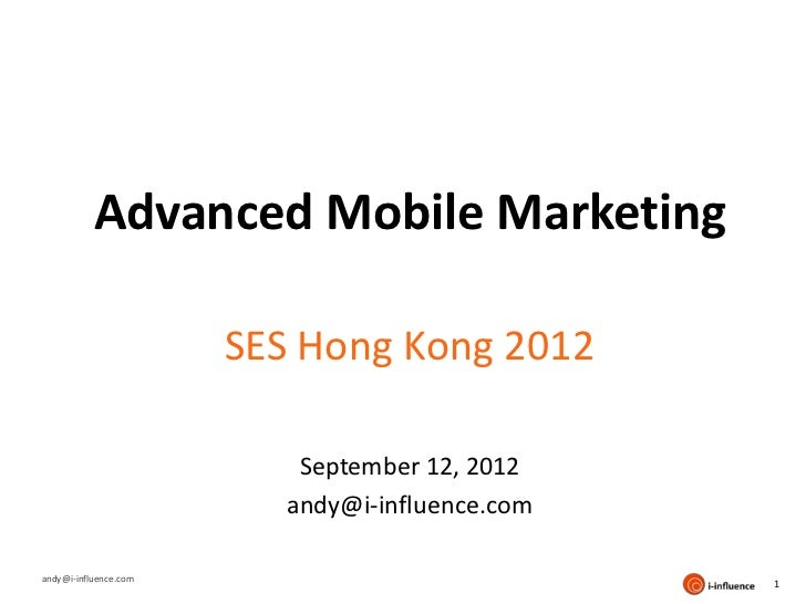 Advanced Mobile Marketing                       SES Hong Kong 2012                           September 12, 2012           ...