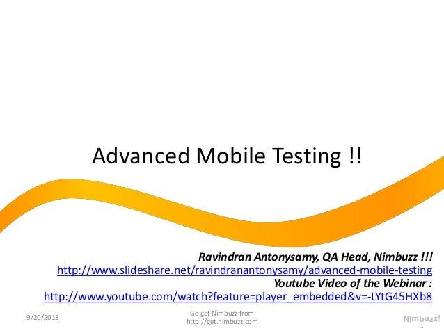 Advanced Mobile Testing !! 1 Ravindran Antonysamy, QA Head, Nimbuzz !!! http://www.slideshare.net/ravindranantonysamy/adva...