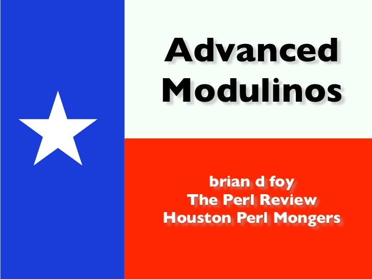 Advanced    Modulinos★        brian d foy      The Perl Review    Houston Perl Mongers