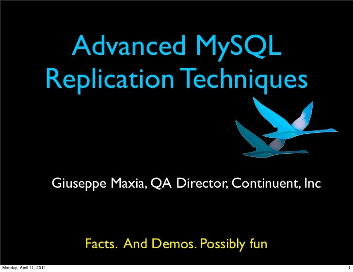 Advanced MySQL                     Replication Techniques                         Giuseppe Maxia, QA Director, Continuent,...
