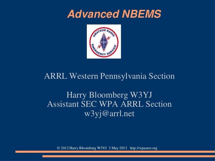 Advanced NBEMSARRL Western Pennsylvania Section     Harry Bloomberg W3YJAssistant SEC WPA ARRL Section           w3yj@arrl...