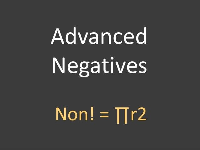 Advanced Negatives Non! = ∏r2