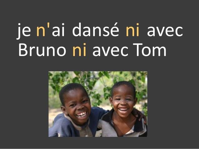 je n'ai Bruno dansé avecni ni avec Tom