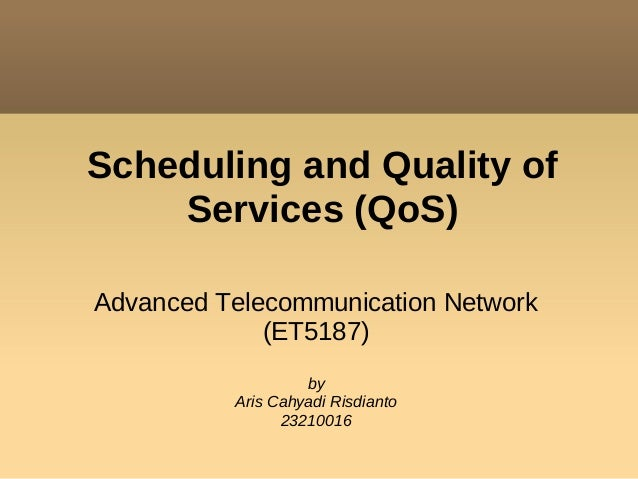 Scheduling and Quality of    Services (QoS)Advanced Telecommunication Network             (ET5187)                   by   ...