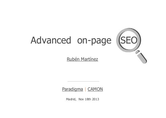 Advanced on-page SEO Rubén Martínez  Paradigma | CAMON Madrid, Nov 18th 2013