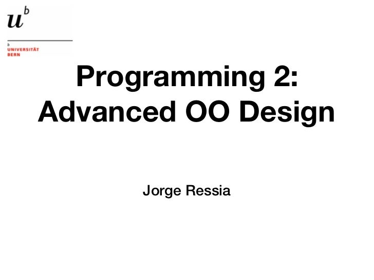 Programming 2:Advanced OO Design      Jorge Ressia