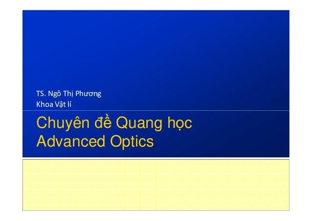 TS. Ngô Thị Phương Khoa Vật lí  Chuyên đề Quang học Advanced Optics