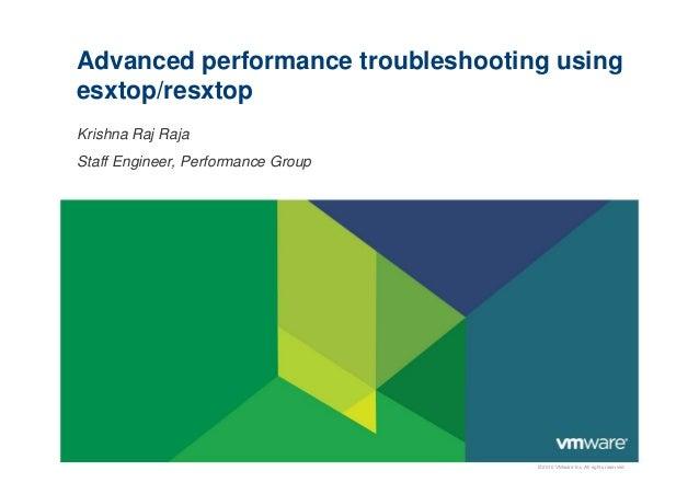 © 2010 VMware Inc. All rights reserved Advanced performance troubleshooting using esxtop/resxtop Krishna Raj Raja Staff En...