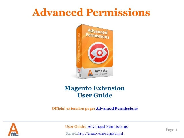 User Guide: Advanced Permissions Support: http://amasty.com/support.html Page 1 Advanced Permissions Magento Extension Use...