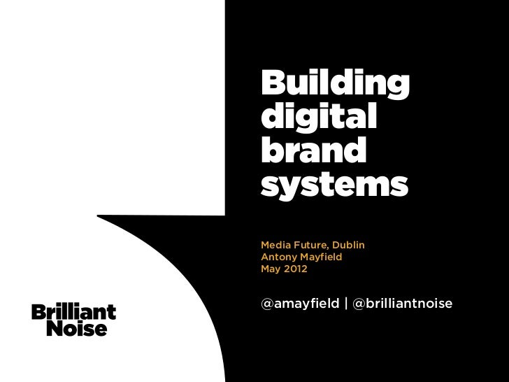 BuildingdigitalbrandsystemsMedia Future, DublinAntony MayfieldMay 2012@amayfield | @brilliantnoise