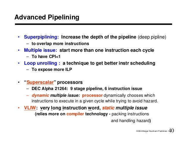 Advanced Pipelining• Superpiplining: Increase the depth of the pipeline (deep pipline)   – to overlap more instructions• M...