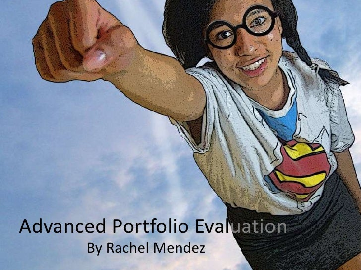 Advanced Portfolio Evaluation<br />By Rachel Mendez<br />