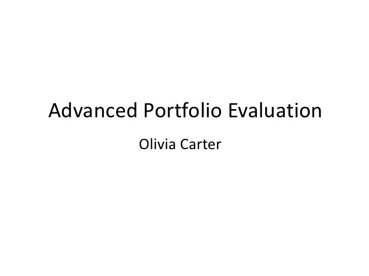 Advanced Portfolio Evaluation<br />Olivia Carter<br />