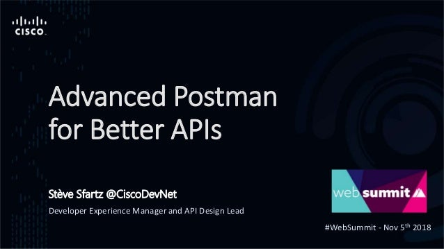 Advanced Postman for Better APIs - Web Summit 2018 - Cisco