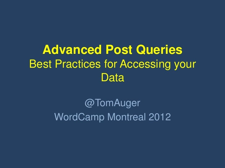 Advanced Post QueriesBest Practices for Accessing your              Data         @TomAuger    WordCamp Montreal 2012