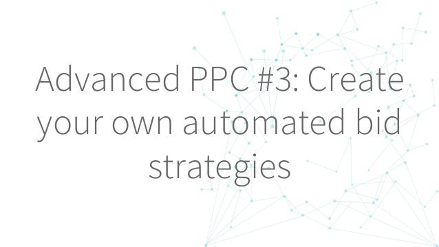 Advanced PPC #3: Create your own automated bid strategies