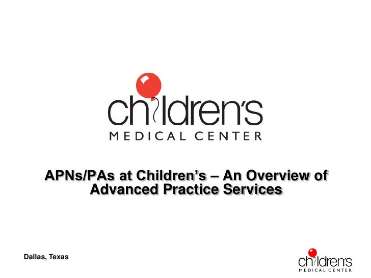 APNs/PAs at Children's – An Overview of           Advanced Practice ServicesDallas, Texas