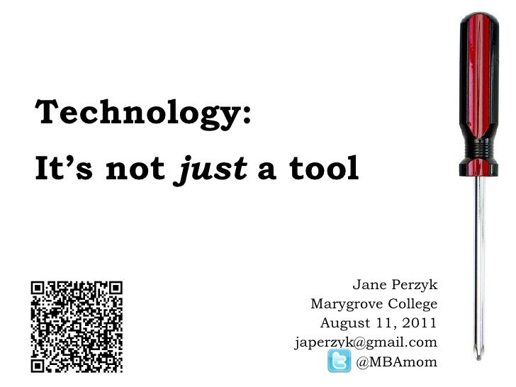 Technology: It's not  just  a tool Jane Perzyk Marygrove College August 11, 2011 [email_address] @MBAmom 0