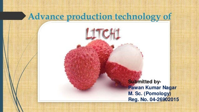 Advance production technology of Submitted by- Pawan Kumar Nagar M. Sc. (Pomology) Reg. No. 04-26902015