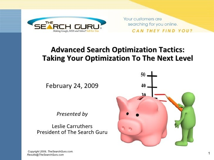 Advanced Search Optimization Tactics: Taking Your Optimization To The Next Level Presented by Leslie Carruthers President ...