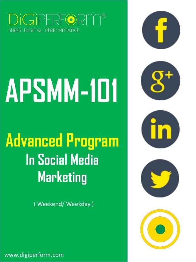 APSMM-101 Advanced Program In Social Media Marketing www.digiperform.com ( Weekend/ Weekday )