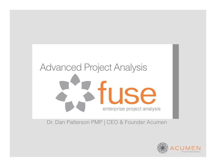 Advanced Project Analysis                     enterprise project analysis Dr. Dan Patterson PMP | CEO & Founder Acumen