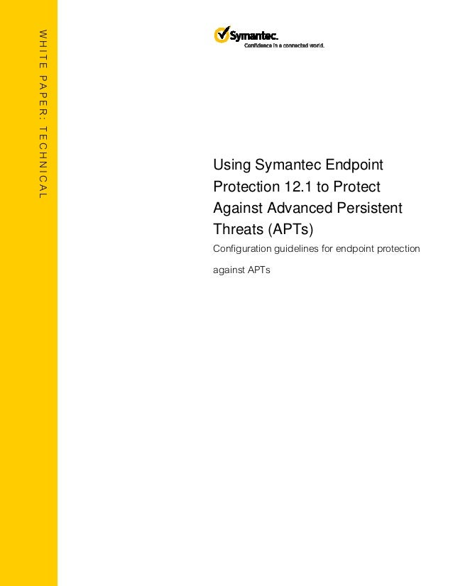 TECHNICAL BRIEF: Using Symantec Endpoint Protection 12.1 to Protect Against Advanced Persistent Threats (APTs)