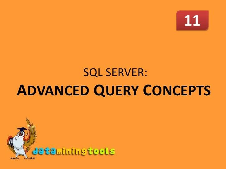 11<br /> SQL SERVER: ADVANCEDQUERY CONCEPTS<br />