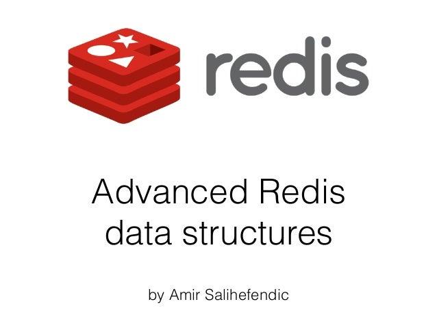 Advanced Redis data structures by Amir Salihefendic
