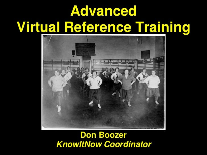 AdvancedVirtual Reference Training          Don Boozer     KnowItNow Coordinator