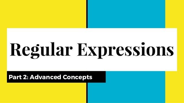 Regular Expressions Part 2: Advanced Concepts
