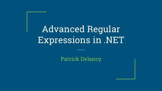Advanced Regular Expressions in .NET Patrick Delancy