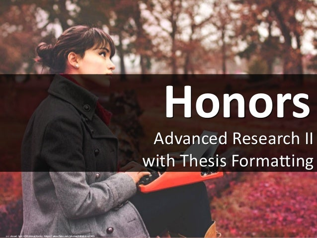 Honors Advanced Research II with Thesis Formatting cc: -closed- look 4 /MyVisualPoetry - https://www.flickr.com/photos/242...